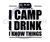 I Camp I Drink I Know Things ! ALL NEW DESIGN ARRIVALS!