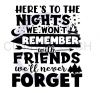 Here's to the Nights we Won't Remember with the Friends We'll Never Forget ! ALL NEW DESIGN ARRIVALS!