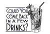 Could You Come Back in a Few Drinks? ! ALL NEW DESIGN ARRIVALS!