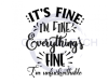 It's Fine I'm Fine Everything is Fine. I'm Unfuckwithable ! ALL NEW DESIGN ARRIVALS!