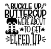 Buckle Up Buttercup. We're About to Get Elfed Up. ! ALL NEW DESIGN ARRIVALS!