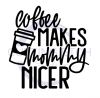 Coffee Makes Mommy Nicer ! ALL NEW DESIGN ARRIVALS!