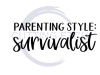 Parenting Style: Survivalist ! ALL NEW DESIGN ARRIVALS!