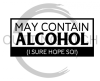 May Contain Alcohol I Sure Hope So Alcohol Designs