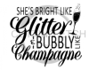She's Bright Like Glitter and Bubbly like Champagne Alcohol Designs