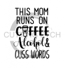 This Mom Runs on Alcohol Cuss Words Alcohol Designs