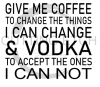 Give Me Coffee to Change the Things I can and Vodka to Accept - Copy Alcohol Designs