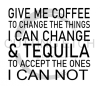 Give Me Coffee to Change the Things I can and Tequila to Accept Alcohol Designs