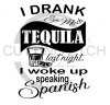 I Drank so Much Tequila Last Night I Woke Up Speaking Spanish Alcohol Designs