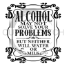 Alcohol May Not Solve Your Problems Alcohol Designs