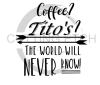 Coffee Titos The World Will Never Know Alcohol Designs