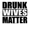 Drunk Wives Matter Alcohol Designs