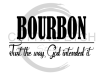 Bourbon Just the Way God Intended Alcohol Designs