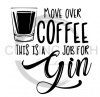 Move Over Coffee This is a Job for Gin Alcohol Designs