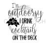 I'm Outdoorsy I Drink Cocktails on the Deck Alcohol Designs