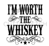 I'm Worth the Whiskey Alcohol Designs