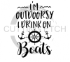 I'm Outdoorsy I Drink on Boats Alcohol Designs