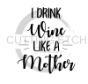 I Drink Wine like a Mother Alcohol Designs