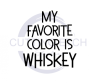 My Favorite Color is Whiskey Alcohol Designs