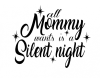 All Mommy Wants is a Silent Night Christmas Designs