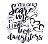 You Can't Scare Me I Have Two Daughters Dad Designs