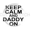 Keep Calm and Daddy On - Plain Dad Designs