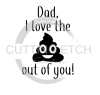 Dad I Love the Poop Out of You Dad Designs