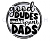 Good Dudes Make Great Dads Dad Designs