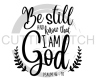 Be Still and Know that I am God Faith Designs