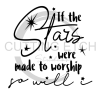 If the Stars Were Made to Worship Faith Designs