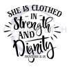 She is Clothed in Strength and Dignity Faith Designs