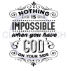 Nothing Is Impossible When You Have God on Your Side Faith Designs