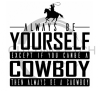 Always Be Yourself Unless You Can be a Cowboy Fishing and Hunting Designs