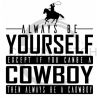 Always be a Cowboy Fishing and Hunting Designs