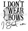 I Don't Wear Bows Fishing and Hunting Designs