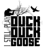 I Still Play Duck Duck Goose 2 Fishing and Hunting Designs