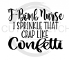 F-Bomb Nurse I Sprinkle That Crap Like Confetti Medical Designs