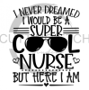 I Never Dreamed I'd be a Super Cool Nurse Medical Designs