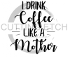 I Drink Coffee LIke a Mother Mom Designs