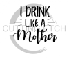 I Drink Like a Mother Mom Designs