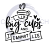 I Like Big Cups and I Cannot Lie Quote Designs