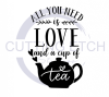 All You Need is Love and a Cup of Tea Quote Designs