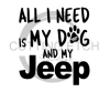 All I Need is My Dog and My Jeep Quote Designs