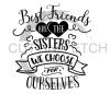 Best Friends are the Sisters We Choose Quote Designs