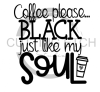 Coffee Please Black Like My Soul Quote Designs