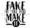 Fake it Til You Make it Quote Designs