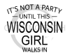 It's Not a Party UNTIL THIS WI Girl Walks In Wisconsin Designs