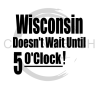 Wisconsin Doesn't Wait Wisconsin Designs