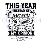 This Year Instead of Presents I'm Giving Everyone My Opinion. Get Excited ! ALL NEW DESIGN ARRIVALS!