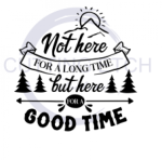 Not Here for a Long Time But Here for a Good Time ! ALL NEW DESIGN ARRIVALS!